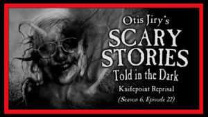 "Scary Stories Told in the Dark – Season 6, Episode 22 - ""Knifepoint Reprisal"""