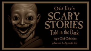 "Scary Stories Told in the Dark – Season 6, Episode 23 - ""Age-Old Oddities"""