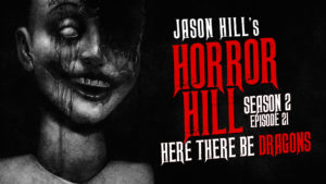 "Horror Hill – Season 2, Episode 21 - ""Here There be Dragons"""