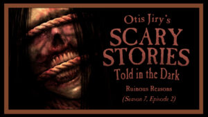 "Scary Stories Told in the Dark – Season 7, Episode 2 - ""Ruinous Reasons"""