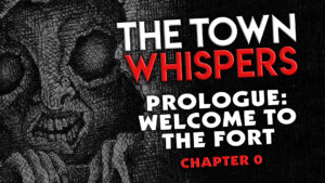 "The Town Whispers – Chapter 0 – Prologue – ""Welcome to the Fort"""