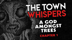 "The Town Whispers – Chapter 1 – ""A God Amongst Trees"""