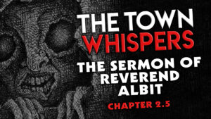 "The Town Whispers – Chapter 2.5 – ""The Sermon of Reverend Albit"""