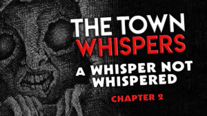 "The Town Whispers – Chapter 2 – ""A Whisper Not Whispered"""