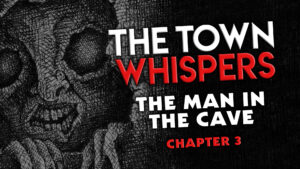 "The Town Whispers – Chapter 3 – ""The Man in the Cave"""
