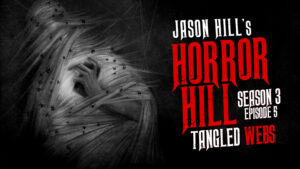 "Horror Hill – Season 3, Episode 5 - ""Tangled Webs"""