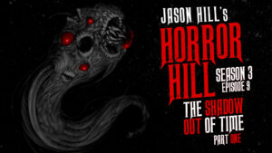 "Horror Hill – Season 3, Episode 9 - ""The Shadow Out of Time"" (Part 1)"
