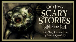 """Scary Stories Told in the Dark – Season 7, Episode 17 - """"The Many Faces of Fear"""""""