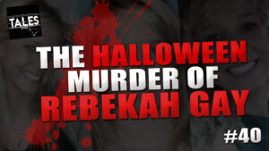"Tales by Cole – Episode 40 – ""The Halloween Murder Of Rebekah Gay"""