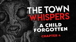 "The Town Whispers – Chapter 4 – ""A Child Forgotten"""