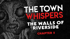 "The Town Whispers – Chapter 5 – ""The Walls of Riverside"""