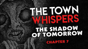 "The Town Whispers – Chapter 7 – ""The Shadow of Tomorrow"""