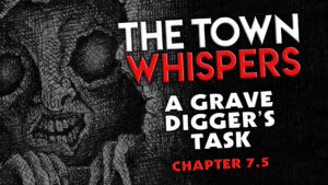 "The Town Whispers – Chapter 7.5 – ""A Gravedigger's Task"""