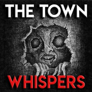 "The Town Whispers – Chapter 6 – ""In the Clutch of a Whisper"""