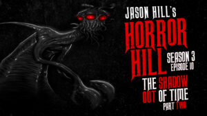 "Horror Hill – Season 3, Episode 10 - ""The Shadow Out of Time"" (Part 2)"
