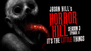 "Horror Hill – Season 3, Episode 11 - ""It's the Little Things"""