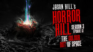 "Horror Hill – Season 3, Episode 12 - ""The Colour Out of Space"""