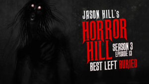 "Horror Hill – Season 3, Episode 13 - ""Best Left Buried"""
