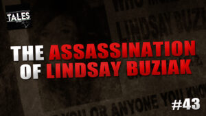 "Tales by Cole – Episode 43 – ""The Assassination of Lindsay Buziak"""