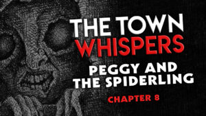 "The Town Whispers – Chapter 8 – ""Peggy and the Spiderling"""