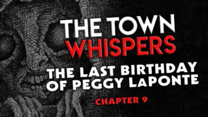 "The Town Whispers – Chapter 9 – ""The Last Birthday of Peggy LaPonte"""