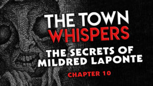 "The Town Whispers – Chapter 10 – ""The Secrets of Mildred LaPonte"""