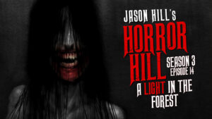 "Horror Hill – Season 3, Episode 14 - ""A Light in the Forest"""