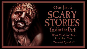 "Scary Stories Told in the Dark – Season 8, Episode 2 - ""What You Can't See Can Hurt You"""