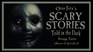 "Scary Stories Told in the Dark – Season 8, Episode 3 - ""Strange Tastes"""