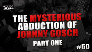 "Tales by Cole – Episode 50 – ""The Mysterious Abduction of Johnny Gosch (Part 1)"""