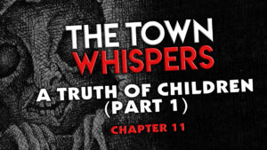 "The Town Whispers – Chapter 11 – ""A Truth of Children (Part 1)"""