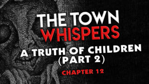 "The Town Whispers – Chapter 12 – ""A Truth of Children (Part 2)"""