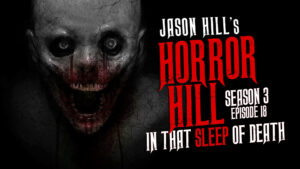 "Horror Hill – Season 3, Episode 18 - ""In That Sleep of Death"""