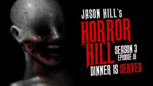 """Horror Hill – Season 3, Episode 19 - """"Dinner is Served"""""""