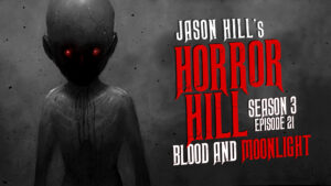 "Horror Hill – Season 3, Episode 21 - ""Blood and Moonlight"""