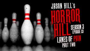 "Horror Hill – Season 3, Episode 23 - ""Lanes of Pain (Part 2)"""