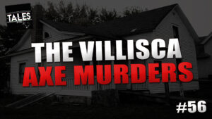 "Tales by Cole – Episode 56 – ""The Villisca Axe Murders"""
