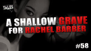 "Tales by Cole – Episode 58 – ""A Shallow Grave for Rachel Barber"""