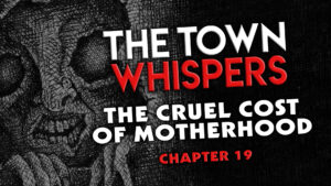 """The Town Whispers – Chapter 19 – """"The Cruel Cost of Motherhood"""""""