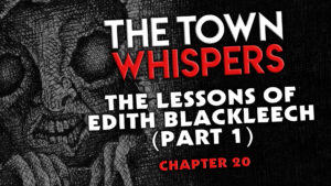 """The Town Whispers – Chapter 20 – """"The Lessons of Edith Blackleech (Part 1)"""""""