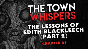 "The Town Whispers – Chapter 21 – ""The Lessons of Edith Blackleech (Part 2)"""