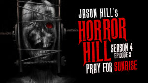 "Horror Hill – Season 4, Episode 2 - ""Pray for Sunrise"""