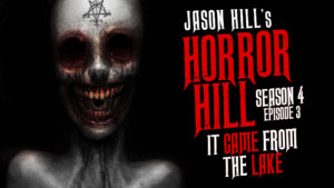 "Horror Hill – Season 4, Episode 3 - ""It Came From the Lake"""