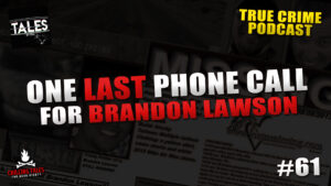 "Tales by Cole – Episode 61 – ""One Last Phone Call for Brandon Lawson"""