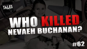 "Tales by Cole – Episode 62 – ""Who Killed Nevaeh Buchanan?"""
