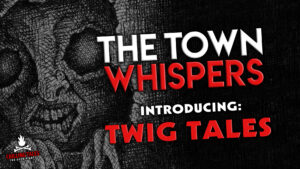 "The Town Whispers – Introducing: ""Twig Tales"" – The Town Whispers Spin-Off"