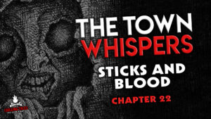 "The Town Whispers – Chapter 22 – ""Sticks and Blood"""