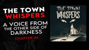 "The Town Whispers – Chapter 24 – ""A Voice From the Other Side of Darkness"""