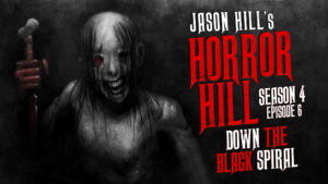 "Horror Hill – Season 4, Episode 6 - ""Down the Black Spiral"""