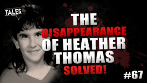 """Tales by Cole – Episode 67 – """"The Disappearance of Heather Thomas: Redux"""""""